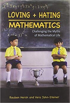 Loving and Hating Mathematics: Challenging the Myths of Mathematical Life by Reuben Hersh and Vera John-Steiner Teacher Books, Math Books, What Is Education, American Children, Parents As Teachers, Math Resources, Used Books, Mathematics, Nonfiction