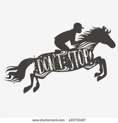 Don`t stop! Vector illustration with horse, rider and lettering. Motivational and inspirational typography design. For logo, banner or  poster. Print for t-shirt and bags.  - stock vector
