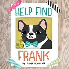 Help Find Frank by Anne Bollman-Clever and creative and fun interactive book to share one-on-one. White French Bulldog Puppies, French Bulldog Facts, French Bulldogs, Sterling Publishing, Dog Books, Fun Challenges, Kids Boxing, Stories For Kids, Childrens Books