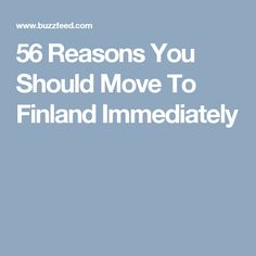 56 Reasons You Should Move To Finland Immediately