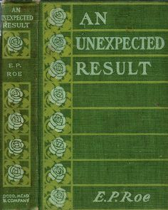 Roe, E. P.--Unexpected Result--Dodd Mead, 1892 | Flickr