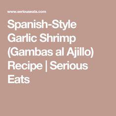 Spanish-Style Garlic Shrimp (Gambas al Ajillo) Recipe   Serious Eats