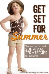 Get Set for Summer! Your guide to the season's best survival strategies for parents - Positive Parenting Solutions