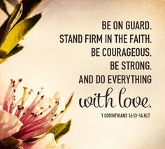 1 Corinthians 16:13-14…More at http://beliefpics.christianpost.com #bible #God