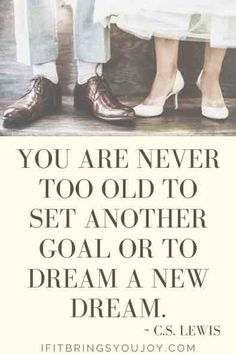 Quotes to spark joy in your daily life. Inspirational daily quotes to make you smile, uplift your mood, and choose joy. Quote by C.S. Lewis - You are never too old to set another goal or to dream a new dream. #quotes Joy Quotes, Uplifting Quotes, Daily Quotes, Life Quotes, Inspirational Quotes, Never Too Old, Dream Quotes, Choose Joy, Good Habits