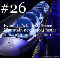 Disney Fun Fact #26: Even at it's fastest, Space Mountain never goes faster than 30.3 miles per hour.