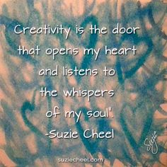 Creativity is the door that opens my heart & listens to the whispers of my soul Something wasMissing In My Life I had let my creative self have a holiday