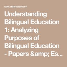 Understanding Bilingual Education 1: Analyzing Purposes of Bilingual Education - Papers & Essays