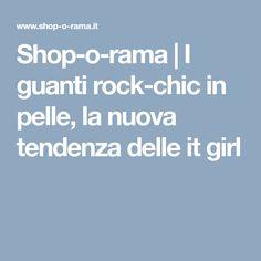 Shop-o-rama   I guanti rock-chic in pelle, la nuova tendenza delle it girl Chicano, Shopping, Collection
