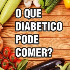 O Que Diabético Pode Comer – Verdades e Mentiras Cura Diabetes, Light Diet, Truth And Lies, Diabetes Mellitus, Green Beans, Health And Wellness, Natural Remedies, Low Carb, Vegan