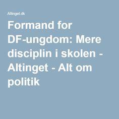 Formand for DF-ungdom: Mere disciplin i skolen - Altinget - Alt om politik