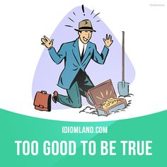 """""""Too good to be true"""" means """"so good that it is hard to believe, too positive to be real"""". Example: The news that he won $5 million lottery prize was too good to be true."""