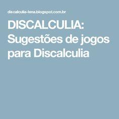 DISCALCULIA: Sugestões de jogos para Discalculia