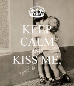 KEEP CALM AND KISS ME,