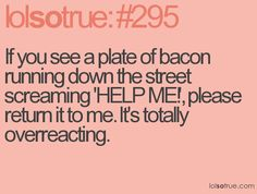 Bacon.  It's the only thing I am tempted to steal of patient's plates (before they get them... obviously).