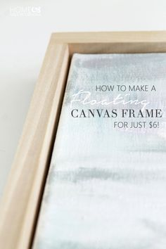 Floating Frame Tutorial :: How to make a floating canvas frame :: Home Made by Carmona Floating Canvas Frame, Diy Canvas Frame, Canvas Display, Frame A Canvas Painting, Painting Abstract, Acrylic Paintings, Floating Picture Frames, Framing Canvas Art, Canvas Picture Frames