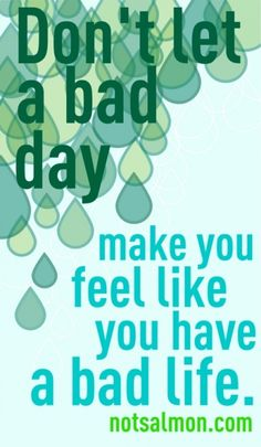 Don't let a bad day make you feel like...