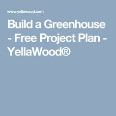 Build a Greenhouse - Free Project Plan - YellaWood®