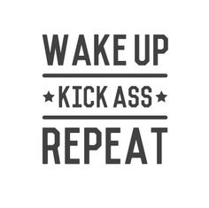 wall quote - Wake Up, Kick A**, Repeat from Walls Need Love. Shop more products from Walls Need Love on Wanelo. Positive Quotes, Motivational Quotes, Inspirational Quotes, Quotable Quotes, Positive Vibes, Wall Quotes, Life Quotes, Gewichtsverlust Motivation, Co Working
