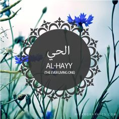 Al-Hayy,The Ever Living One,Islam,Muslim,99 Names