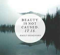 """Beauty is not caused."" -Emily Dickinson ""Beauty is not caused. Poetry Quotes, Words Quotes, Wise Words, Me Quotes, Crush Quotes, Sayings, Pretty Words, Beautiful Words, Cool Words"