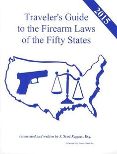 2015 United States Traveler's Guide to the Firearm Laws of the 50 States (Gun Laws for All Fifty States, 19 Edition) [Paperback] [2015] Esq. J. Scott Kappas Written by J. Scott Kappas, Esq. http://www.amazon.com/dp/0972548963/ref=cm_sw_r_pi_dp_BvUTvb04BAMJ1