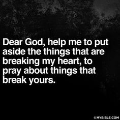 Dear god help me to put aside the things that are breaking my heart