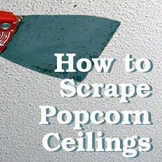 how to scrape your own popcorn ceilings - by Pretty Handy Girl