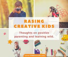 Raising Creative Kids with Positive Parenting and Helping them Learn Wild