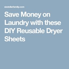 Save Money on Laundry with these DIY Reusable Dryer Sheets