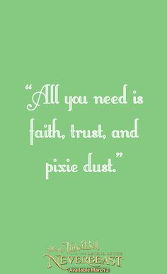 """All you need is faith, trust, and pixie dust."""