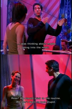 FRIENDS - The One with the Routine. Ross: I was thinking about going into the Robot. Monica: we don't want to look stupid.