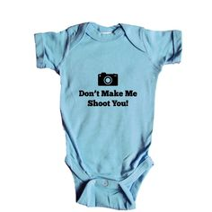 Don't Make Me Shoot You Camera Photography Photographer Pun Puns Play On Words Pictures Photographs Film Digital SGAL8 Baby Onesie / Tee