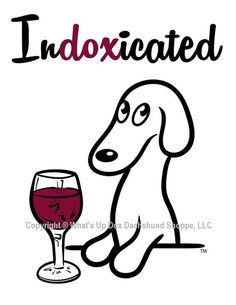 A Wiener and Whine: This simplistic drawing contains a clever play on the word intoxicated.