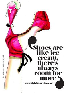 Shoes are like ice cream, there's always room for more.