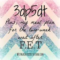 My Meal Plan for the Two Week Wait After F.E.T by With Great Expectation: Read now for tips on the Two Week Wait!
