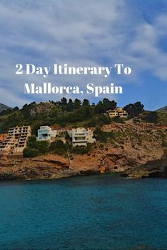 A 2 Day Itinerary To Mallorca, Spain (Majorca, Spain)