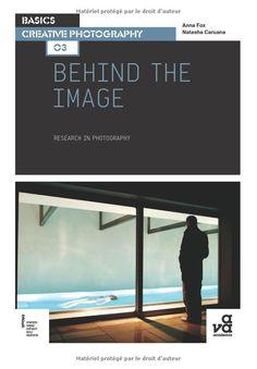 Basics Creative Photography 03: Behind the Image: Research in Photography: Amazon.co.uk: Anna Fox, Natasha Caruana: Books