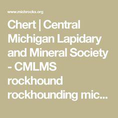 Chert | Central Michigan Lapidary and Mineral Society - CMLMS rockhound rockhounding michigan collecting chert Chert occurs quartz brown their
