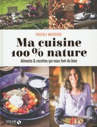 Ma cuisine 100% nature - Pascale NAESSENS | Editions Solar