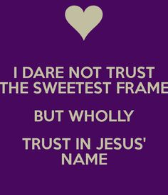 trust in Jesus' name Trust In Jesus, Names Of Jesus, Stand By Me, Dares, Worship, Thats Not My, Christ, Sweet, Chris Tomlin