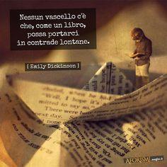 Emily Dickinson • Nessun vascello c'è che, come un libro, possa portarci in contrade lontane.