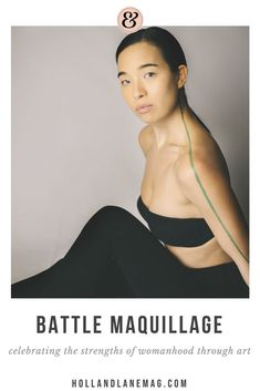 """Battle Maquillage"" Celebrating the strengths of womanhood through art. Click here to read The Transformation Issue by Holl & Lane Magazine at hollandlanemag.com."