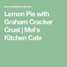 Lemon Pie with Graham Cracker Crust | Mel's Kitchen Cafe