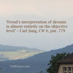 'Freud's interpretation of dreams is almost entirely on the objective level' – Carl Jung, CW 6, par. 779