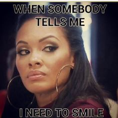 When someone tells me I need to smile.. -__-