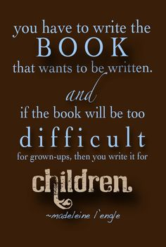 """""""You have to write the book that wants to be written. If the book will be too difficult for grown-ups, then you write it for children. Writing Quotes, Writing Advice, Writing Resources, Writing Help, Writing A Book, Writing Prompts, Book Quotes, Writing Studio, Author Quotes"""