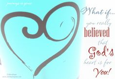 What if you really believed that God's heart was for you and not against you? Would it change anything? http://www.journeysingrace.com/2014/02/27/what-if-you-believed-gods-heart-is-for-you/