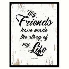 My Friends have made story of life Helen Keller Inspirational Quote Saying Gift…