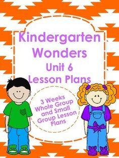 Kindergarten Wonders Unit 6 Lesson Plans - 3 weeks of whole group and small group plans $5